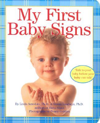 My First Baby Signs By Acredolo, Linda P./ Goodwyn, Susan/ Gentieu, Penny (PHT)/ Gentieu, Penny (ILT)/ Gentieu, Penny